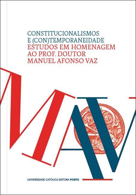 Constitucionalismos e (con)temporaneidade – Estudos em homenagem ao Professor Doutor Manuel Afonso Vaz